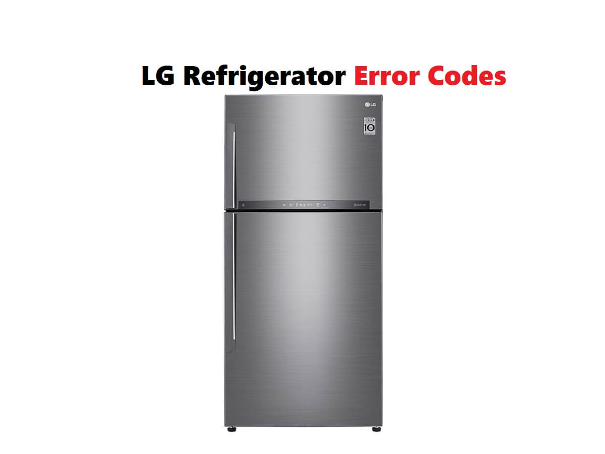 LG Refrigerator Error Codes-Troubleshooting,Problems,Manuals